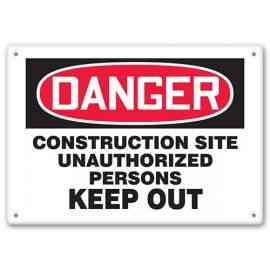 DANGER - Construction Site - Unauthorized Persons Keep Out