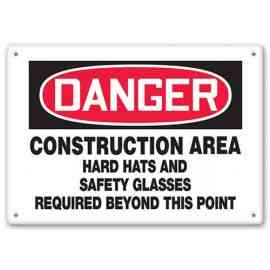 DANGER - Construction Area - Hard Hats And Safety Glasses Required Beyond This Point
