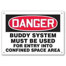 BUDDY SYSTEM MUST BE USED FOR ENTRY INTO CONFINED SPACE AREA