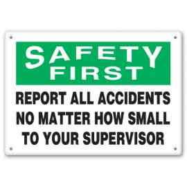 SAFETY FIRST REPORT ALL ACCIDENTS NO MATTER HOW SMALL TO YOUR SUPERVISOR