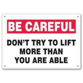 DON'T TRY TO LIFT MORE THAN YOU ARE ABLE