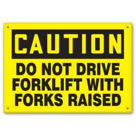 DO NOT DRIVE FORKLIFT WITH FORKS RAISED